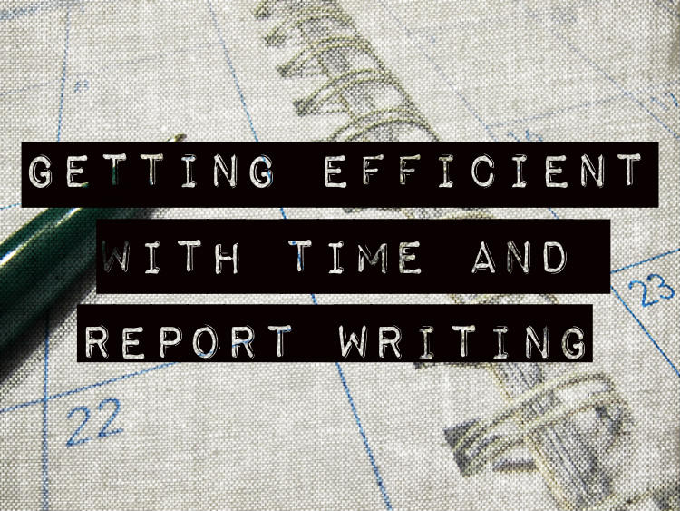 Getting Efficient with Time and Report Writing