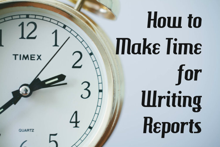 How to Make Time for Writing Reports