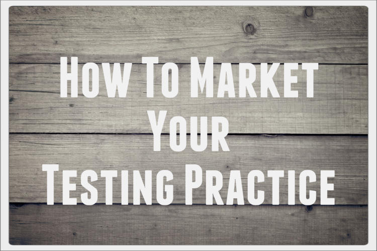 How to Market Your Testing Practice