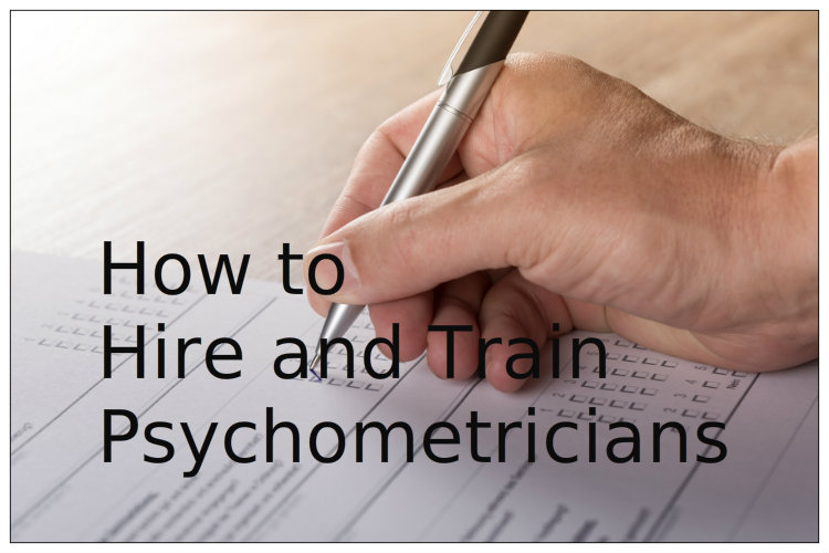 How to Hire and Train Psychometricians