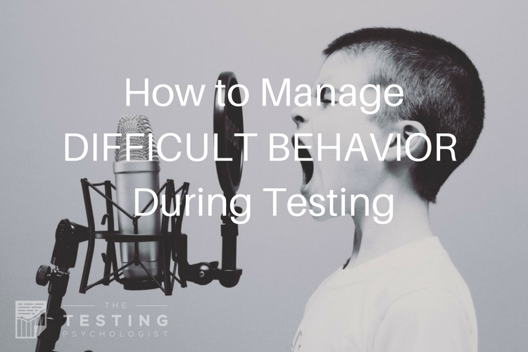 How to Manage Difficult Behavior During Testing