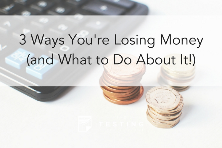 3 Ways You're Losing Money